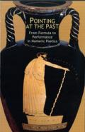 Pointing at the Past: From Formula to Performance in Homeric Poetics book cover photo