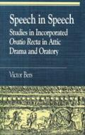 Speech in Speech: Studies in Incorporated Oratio Recta in Attic Drama and Oratory book cover photo