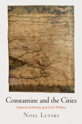 Constantine and the Cities: Imperial Authority and Civic Politics book cover photo