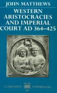Western Aristocracies and Imperial Court, A.D. 364-425 cover photo